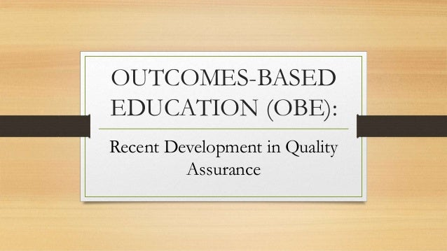 OUTCOMES-BASED EDUCATION (OBE): Recent Development in Quality Assurance