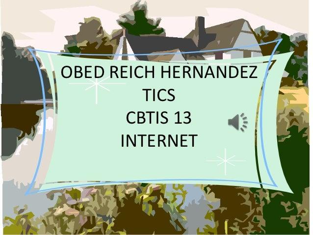 OBED REICH HERNANDEZ         TICS       CBTIS 13      INTERNET