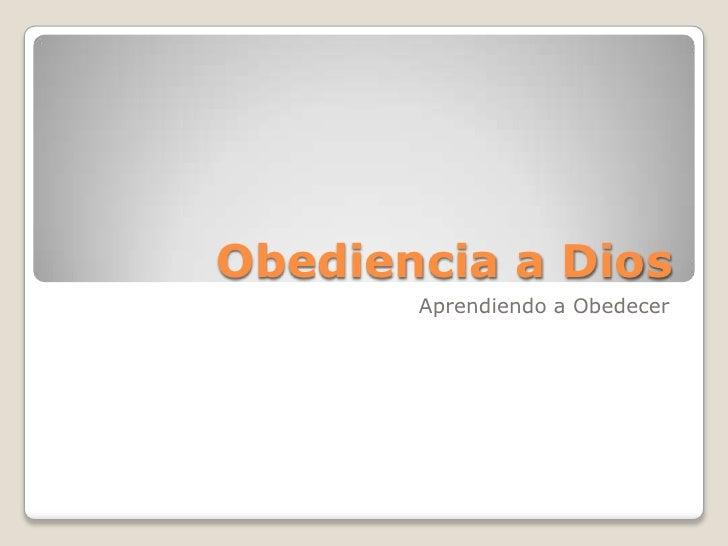 Obediencia a Dios        Aprendiendo a Obedecer
