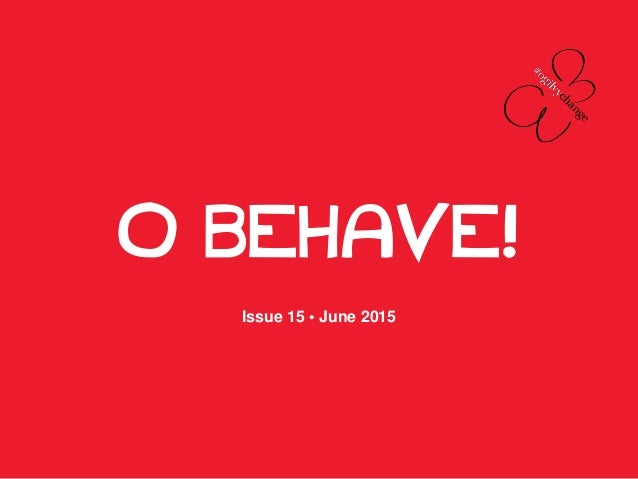 O BEHAVE! Issue 15 • June 2015