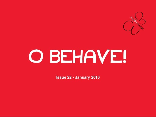 O BEHAVE! Issue 22 • January 2016