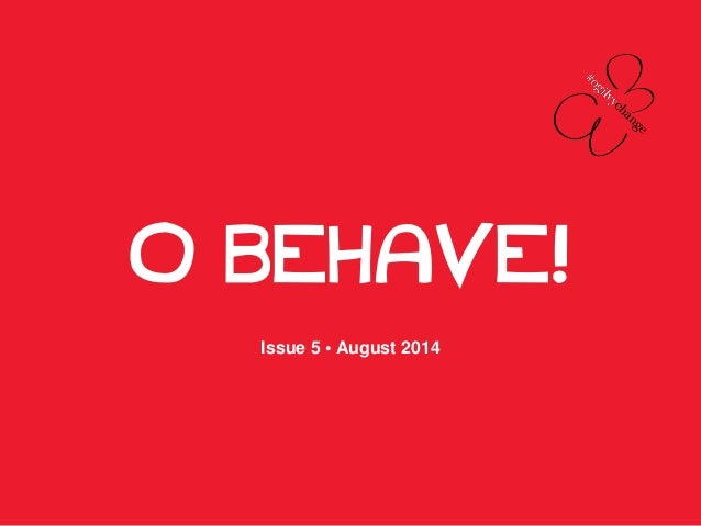 O BEHAVE!  Issue 5 • August 2014