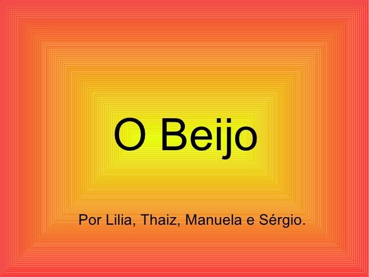O Beijo Por Lilia, Thaiz, Manuela e Sérgio.