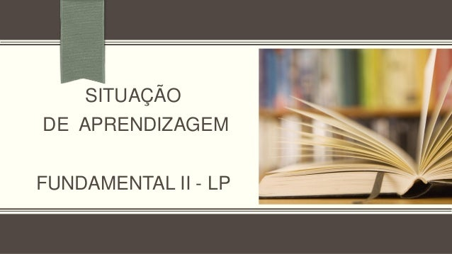 SITUAÇÃODE APRENDIZAGEMFUNDAMENTAL II - LP