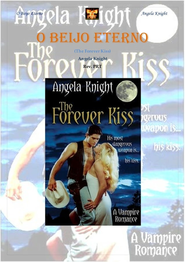 1O Beijo Eterno Angela KnightO BeijO eternO(The Forever Kiss)Angela KnightRev. PRT