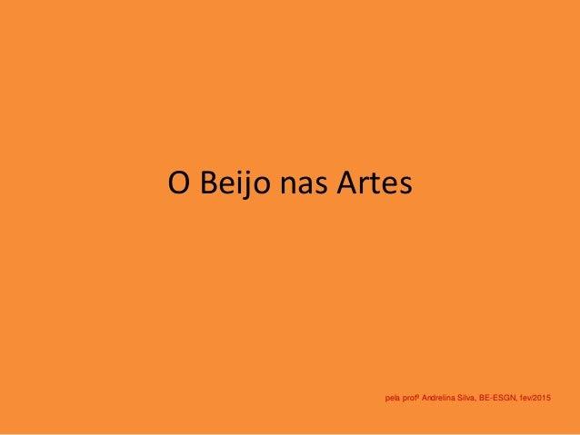O Beijo nas Artes pela profª Andrelina Silva, BE-ESGN, fev/2015