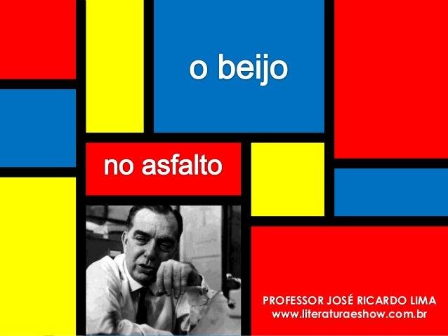 o beijo no asfalto  www.literaturaeshow.com.br  PROFESSOR JOSÉ RICARDO LIMA  www.literaturaeshow.com.br