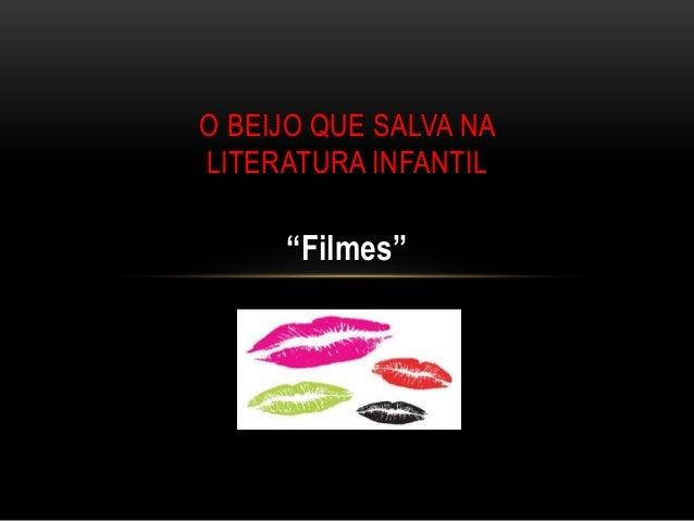 """Filmes"" O BEIJO QUE SALVA NA LITERATURA INFANTIL"