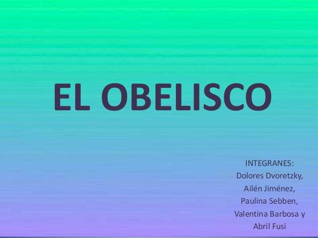 EL OBELISCO INTEGRANES: Dolores Dvoretzky, Ailén Jiménez, Paulina Sebben, Valentina Barbosa y Abril Fusi