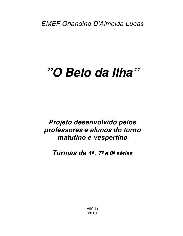 """EMEF Orlandina D'Almeida Lucas      """"O Belo da Ilha""""    Projeto desenvolvido pelos professores e alunos do turno     matut..."""
