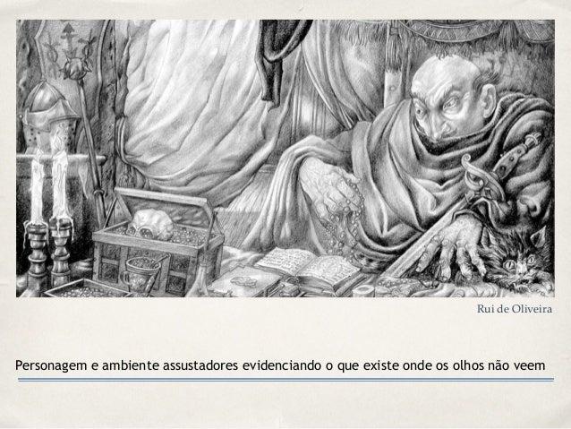 Personagem e ambiente assustadores evidenciando o que existe onde os olhos não veem Rui de Oliveira