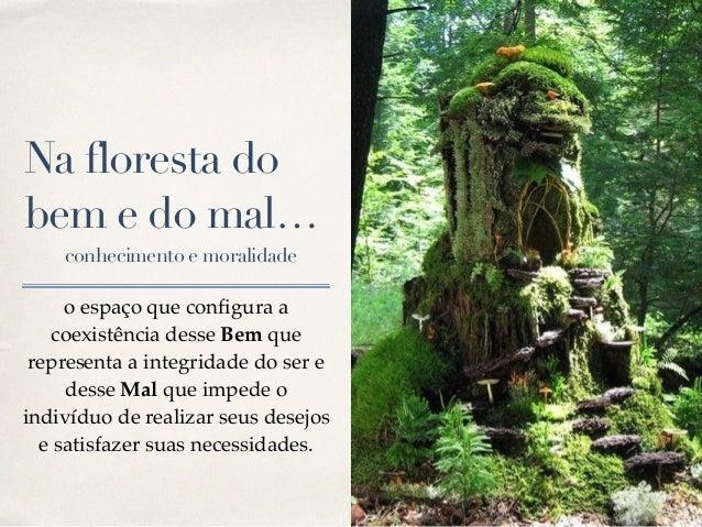 01 Na floresta do bem e do mal… conhecimento e moralidade o espaço que configura a coexistência desse Bem que representa a...