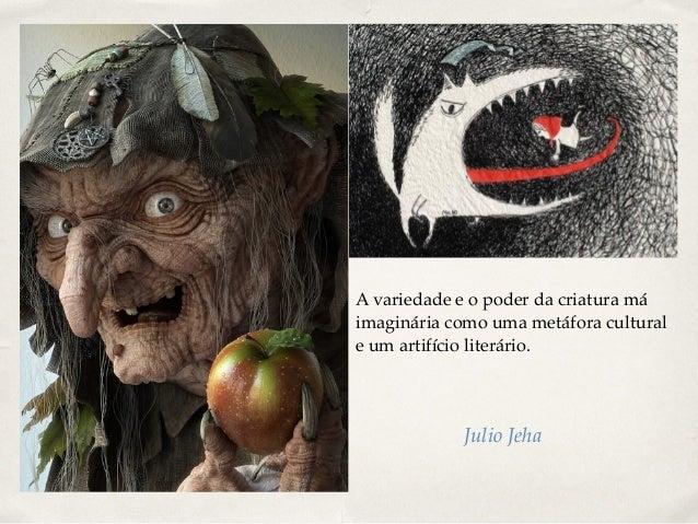 A variedade e o poder da criatura má imaginária como uma metáfora cultural e um artifício literário. Julio Jeha