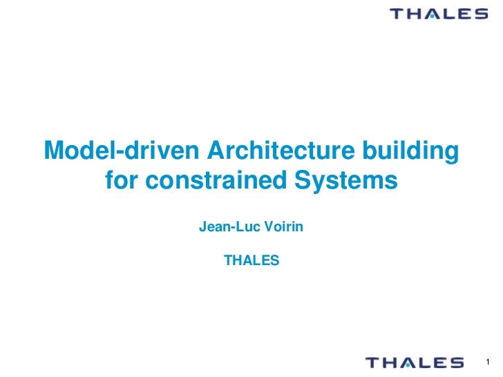 Model-driven Architecture building    for constrained Systems            Jean-Luc Voirin               THALES             ...