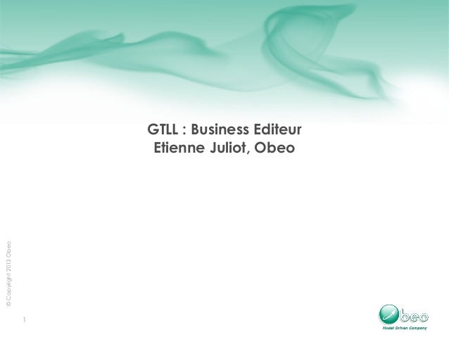 1 ©Copyright2013Obeo GTLL : Business Editeur Etienne Juliot, Obeo