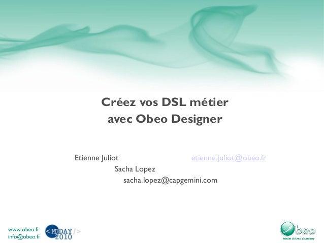 Créez vos DSL métier avec Obeo Designer Etienne Juliot etienne.juliot@obeo.fr Sacha Lopez sacha.lopez@capgemini.com