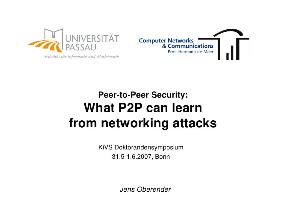 Peer-to-Peer Security:    What P2P can learn from networking attacks     KiVS Doktorandensymposium         31.5-1.6.2007, ...