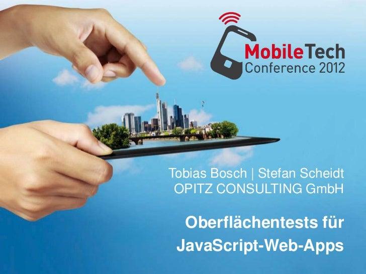 Tobias Bosch | Stefan Scheidt OPITZ CONSULTING GmbH  Oberflächentests für JavaScript-Web-Apps