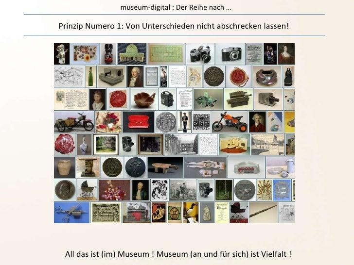 museum-digital : Der Reihe nach … Prinzip Numero 1: Von Unterschieden nicht abschrecken lassen! All das ist (im) Museum ! ...