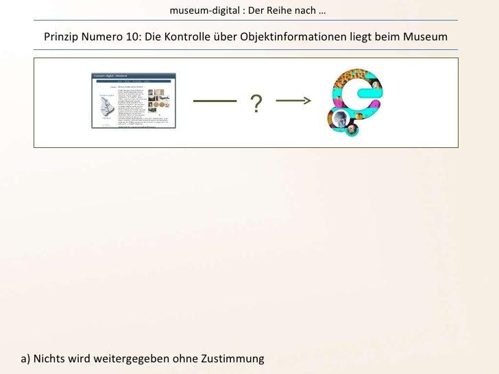 museum-digital : Der Reihe nach … Prinzip Numero 10: Die Kontrolle über Objektinformationen liegt beim Museum a) Nichts wi...