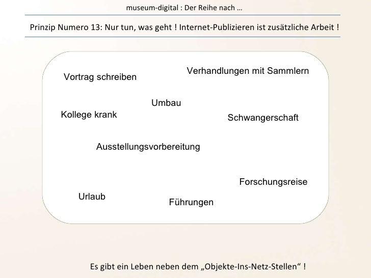 museum-digital : Der Reihe nach … Prinzip Numero 13: Nur tun, was geht ! Internet-Publizieren ist zusätzliche Arbeit ! Es ...
