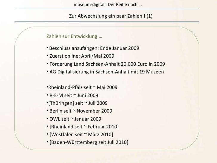 museum-digital : Der Reihe nach … Zur Abwechslung ein paar Zahlen ! (1) <ul><li>Beschluss anzufangen: Ende Januar 2009 </l...