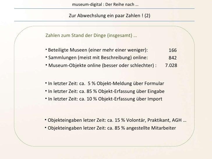 museum-digital : Der Reihe nach … Zur Abwechslung ein paar Zahlen ! (2) <ul><li>Beteiligte Museen (einer mehr einer wenige...