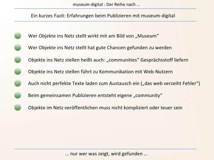 museum-digital : Der Reihe nach … Ein kurzes Fazit: Erfahrungen beim Publizieren mit museum-digital  Wer Objekte ins Netz ...