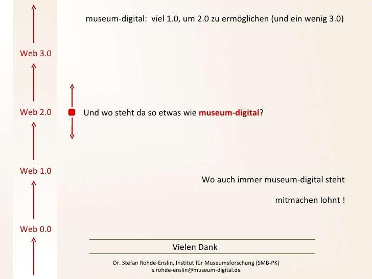 Web 2.0 Web 1.0 Web 0.0 Web 3.0 Wo auch immer museum-digital steht Und wo steht da so etwas wie  museum-digital ? mitmache...