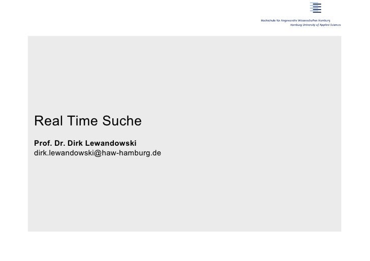 Real Time SucheProf. Dr. Dirk Lewandowskidirk.lewandowski@haw-hamburg.de