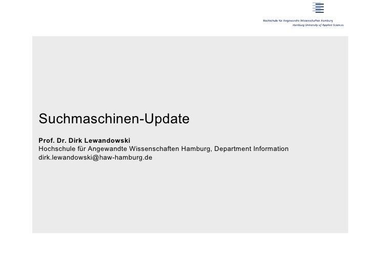 Suchmaschinen-UpdateProf. Dr. Dirk LewandowskiHochschule für Angewandte Wissenschaften Hamburg, Department Informationdirk...