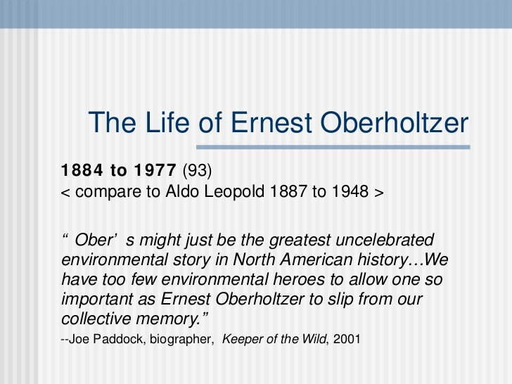 "The Life of Ernest Oberholtzer 1884 to 1977  (93) < compare to Aldo Leopold 1887 to 1948 >  "" Ober's might just be the gre..."