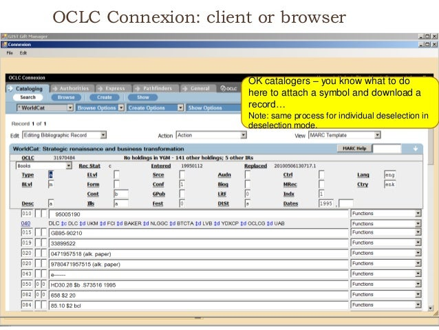 OCLC Connexion: client or browser OK catalogers – you know what to do here to attach a symbol and download a record… Note:...