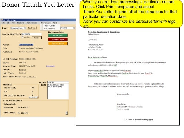 Donor Thank You Letter When you are done processing a particular donors books. Click Print Templates and select Thank You ...