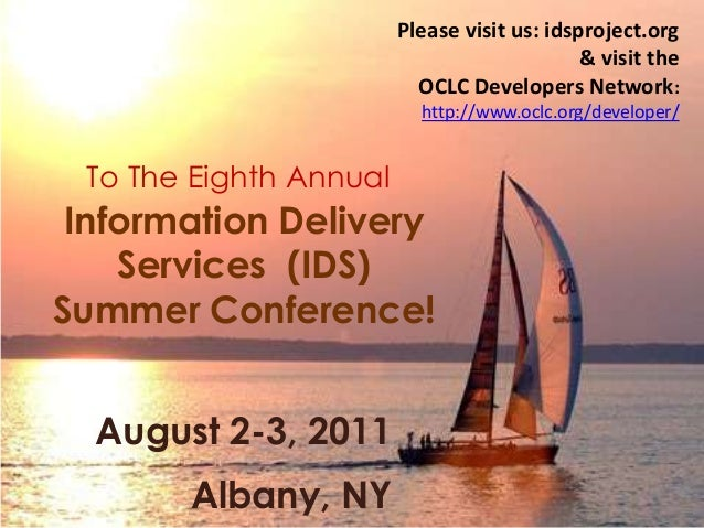 29 To The Eighth Annual Information Delivery Services (IDS) Summer Conference! August 2-3, 2011 Albany, NY Please visit us...