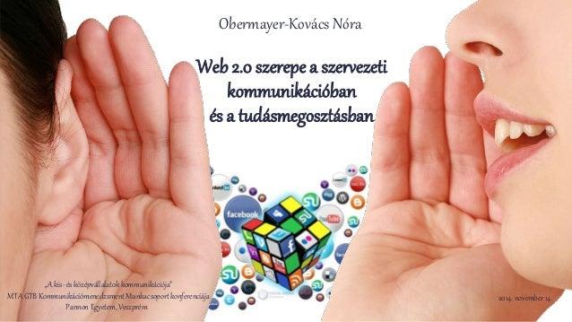 """Web 2.0 szerepe a szervezeti  kommunikációban  és a tudásmegosztásban  """"A kis- és középvállalatok kommunikációja""""  MTA GTB..."""