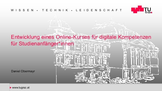 W I S S E N n T E C H N I K n L E I D E N S C H A F T u www.tugraz.at Entwicklung eines Online-Kurses für digitale Kompete...