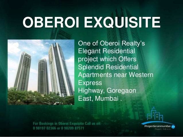 OBEROI EXQUISITEOne of Oberoi Realty'sElegant Residentialproject which OffersSplendid ResidentialApartments near WesternEx...