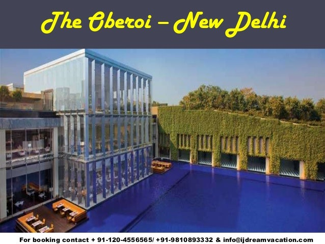 The Oberoi – New Delhi  For booking contact + 91-120-4556565/ +91-9810893332 & info@ijdreamvacation.com