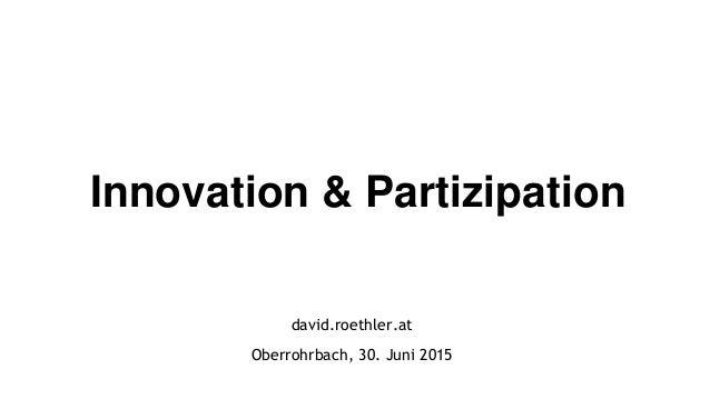david.roethler.at Oberrohrbach, 30. Juni 2015 Innovation & Partizipation