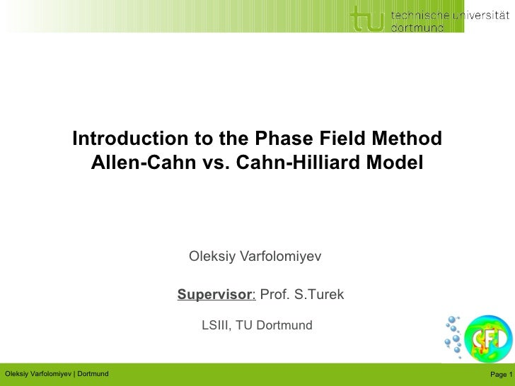 Oleksiy Varfolomiyev Oleksiy Varfolomiyev | Dortmund  Introduction to the Phase Field Method Allen-Cahn vs. Cahn-Hilliard ...