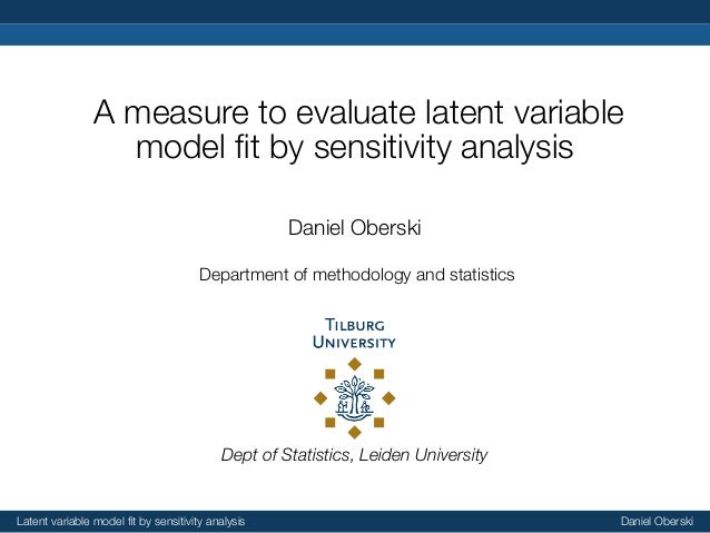 A measure to evaluate latent variable model fit by sensitivity analysis Daniel Oberski Department of methodology and statis...