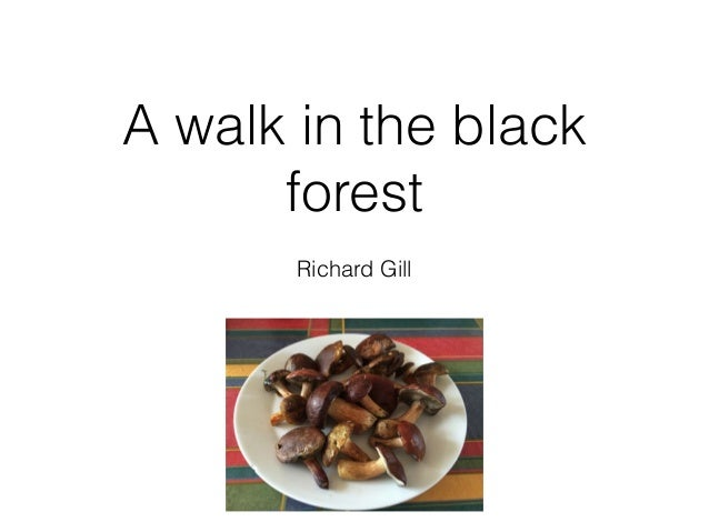 A walk in the black forest Richard Gill