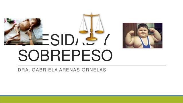 OBESIDAD YSOBREPESODRA. GABRIELA ARENAS ORNELAS