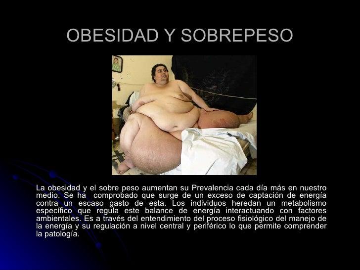 OBESIDAD Y SOBREPESO La obesidad y el sobre peso aumentan su Prevalencia cada día más en nuestro medio. Se ha  comprobado ...