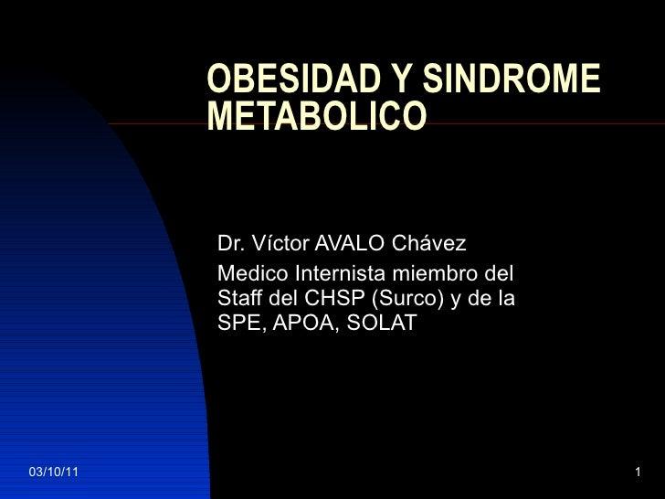 OBESIDAD Y SINDROME METABOLICO Dr. Víctor AVALO Chávez Medico Internista miembro del Staff del CHSP (Surco) y de la SPE, A...