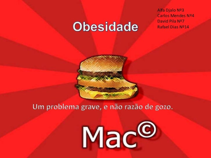 Alfa Djalo Nº3<br />Carlos Mendes Nº4<br />David Pila Nº7<br />Rafael Dias Nº14<br />Obesidade<br />Um problema grave, e n...