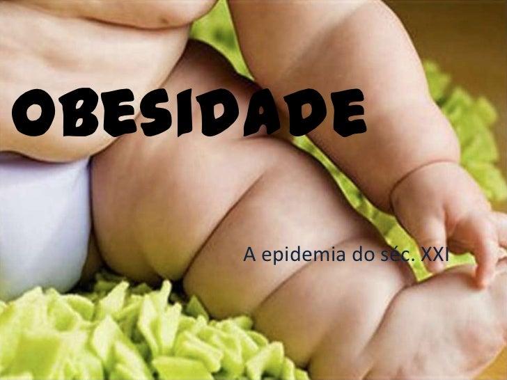 Obesidade     A epidemia do séc. XXI