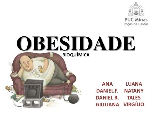 OBESIDADE   BIOQUÍMICA                  ANA     LUANA                DANIEL F. NATANY                DANIEL R. TALES      ...
