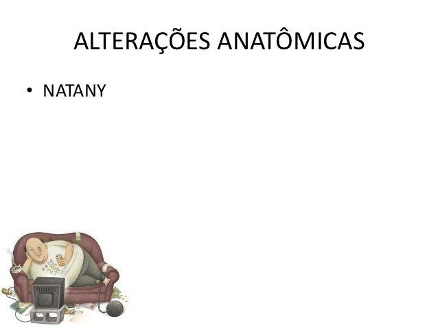 ALTERAÇÕES ANATÔMICAS• NATANY